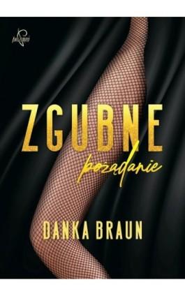 Zgubne pożądanie - Danka Braun - Ebook - 978-83-66473-21-8