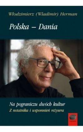 Polska – Dania. Na pograniczu dwóch kultur - Włodzimierz (Wladimir) Herman - Ebook - 978-83-66315-32-7