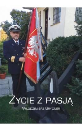 Życie z pasją - Włodzimierz Grycner - Ebook - 978-83-8119-698-7