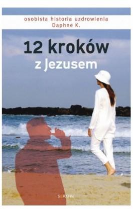 12 kroków z Jezusem - Daphne K. - Ebook - 978-83-958478-0-6