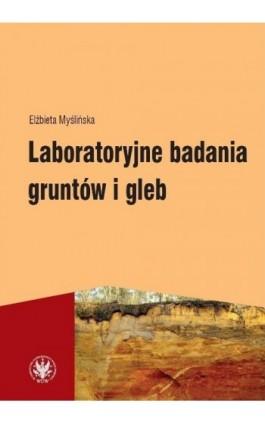 Laboratoryjne badania gruntów i gleb (wydanie 3) - Elżbieta Myślińska - Ebook - 978-83-235-2524-0
