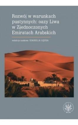 Rozwój w warunkach pustynnych: oazy Liwa w Zjednoczonych Emiratach Arabskich - Ebook - 978-83-235-2365-9