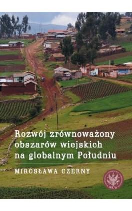 Rozwój zrównoważony obszarów wiejskich na globalnym Południu - Mirosława Czerny - Ebook - 978-83-235-2401-4