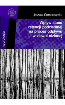 Wpływ stanu retencji podziemnej na proces odpływu w zlewni nizinnej - Urszula Somorowska - Ebook - 978-83-235-2858-6