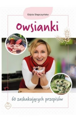Owsianki. 60 zaskakujących przepisów - Edyta Stępczyńska - Ebook - 978-83-63537-64-7