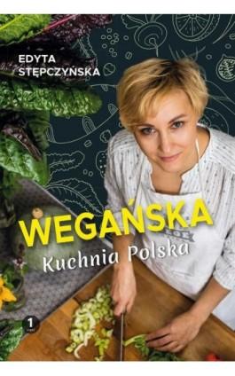 Wegańska kuchnia polska - Edyta Stępczyńska - Ebook - 978-83-63537-66-1