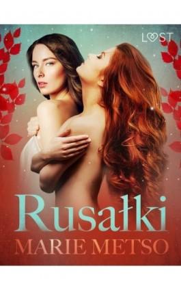 Rusałki - opowiadanie erotyczne - Marie Metso - Ebook - 9788726260847