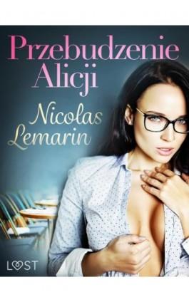 Przebudzenie Alicji - opowiadanie erotyczne - Nicolas Lemarin - Ebook - 9788726330465