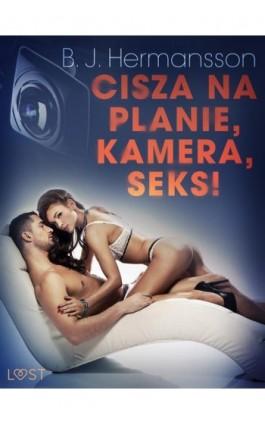 Cisza na planie, kamera, seks! – opowiadanie erotyczne - B. J. Hermansson - Ebook - 9788726206036