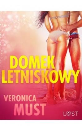 Domek letniskowy - opowiadanie erotyczne - Veronica Must - Ebook - 9788726260915