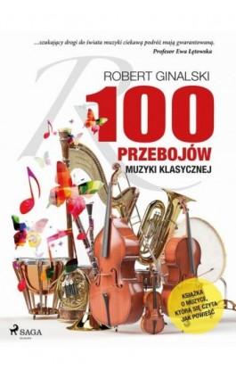100 przebojów muzyki klasycznej - Robert Ginalski - Ebook - 9788726554533