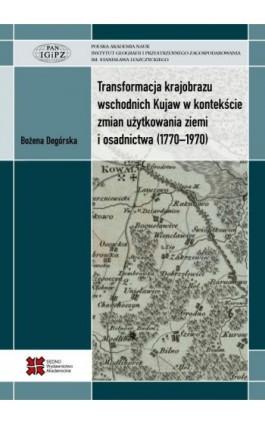 Transformacja krajobrazu wschodnich Kujaw w kontekście zmian użytkowania ziemi i osadnictwa (1770-1970) - Bożena Degórska - Ebook - 978-83-7963-029-5