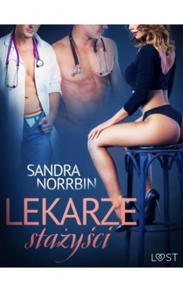 Lekarze stażyści – opowiadanie erotyczne - Sandra Norrbin - Ebook - 9788726206081