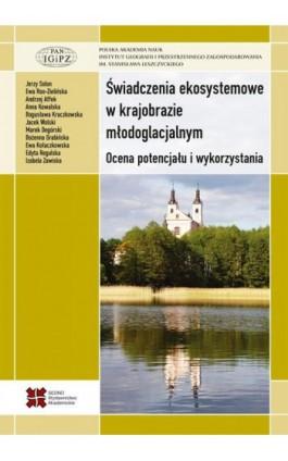 Świadczenia ekosystemowe w krajobrazie młodoglacjalnym.Ocena potencjału i wykorzystania - Praca zbiorowa - Ebook - 978-83-7963-063-9