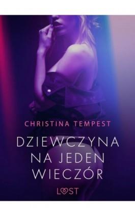 Dziewczyna na jeden wieczór – opowiadanie erotyczne - Christina Tempest - Ebook - 9788726389999