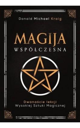 Magija współczesna. Dwanaście lekcji wysokiej sztuki magicznej - Donald Michael Kraig - Ebook - 978-83-66520-74-5