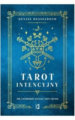 Tarot intencyjny. Jak świadomie używać kart tarota - Denisse Hesselroth - Ebook - 978-83-66654-15-0