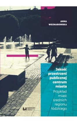 Jakość przestrzeni publicznej centrum miasta - Anna Wojnarowska - Ebook - 978-83-8088-654-4