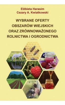 Wybrane oferty obszarów wiejskich oraz zrównoważonego rolnictwa i ogrodnictwa - Elżbieta Harasim - Ebook - 978-83-66550-01-8