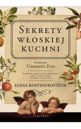 SEKRETY WŁOSKIEJ KUCHNI. Dlaczego Włosi lubią rozmawiać o jedzeniu? - Elena Kostiukovich - Ebook - 978-83-8215-145-9