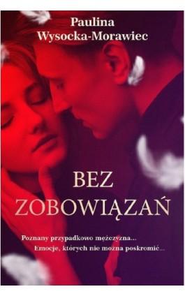 Bez zobowiązań - Paulina Wysocka-Morawiec - Ebook - 978-83-7686-879-0