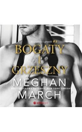 Bogaty i grzeszny. Bogactwo i grzech #1 - Meghan March - Audiobook - 978-83-283-7055-5