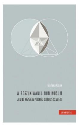 W poszukiwaniu numinosum. Jan od Krzyża w polskiej kulturze XX wieku - Marlena Krupa - Ebook - 978-83-242-6480-3