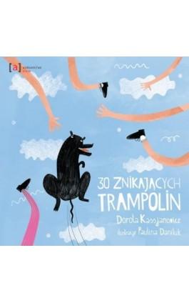 30 znikających trampolin - Dorota Kassjanowicz - Ebook - 978-83-89284-50-1