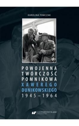 Powojenna twórczość pomnikowa Xawerego Dunikowskiego 1945–1964 - Karolina Tomczak - Ebook - 978-83-226-3702-9