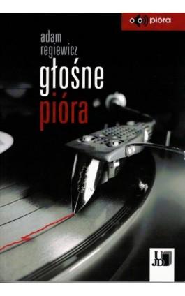 Głośne pióra - Adam Regiewicz - Ebook - 9788366536067