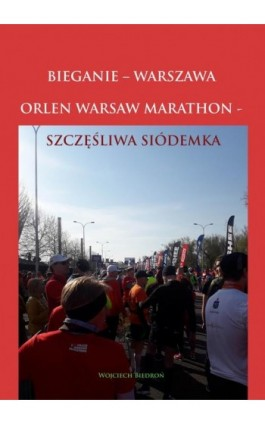 Bieganie - Warszawa - Orlen Warsaw Marathon - Wojciech Biedroń - Ebook - 978-83-952393-2-8