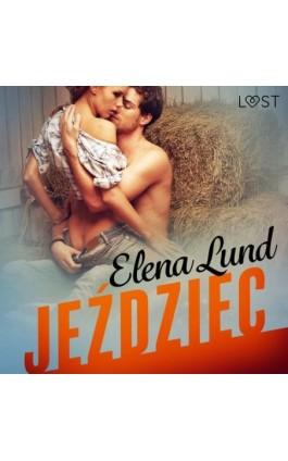 Jeździec - opowiadanie erotyczne - Elena Lund - Audiobook - 9788726632392