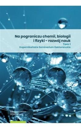 Na pograniczu chemii, biologii i fizyki – rozwój nauk. Tom 1 - Ebook - 978-83-231-4362-8