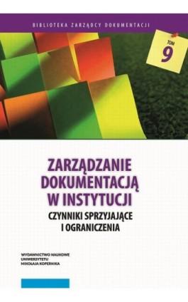 Zarządzanie dokumentacją w instytucji. Czynniki sprzyjające i ograniczenia - Ebook - 978-83-231-4378-9