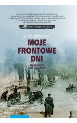 Moje frontowe dni. Wspomnienia z lat 1925–1945 - Jerzy Jankowski - Ebook - 978-83-231-4343-7