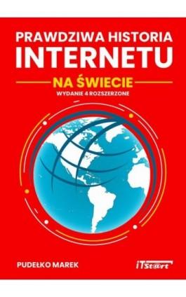 Prawdziwa Historia Internetu na Świecie - wydanie 4 rozszerzone - Marek Pudełko - Ebook - 978-83-65645-31-9