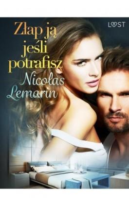 Złap ją jeśli potrafisz - opowiadanie erotyczne - Nicolas Lemarin - Ebook - 9788726330489