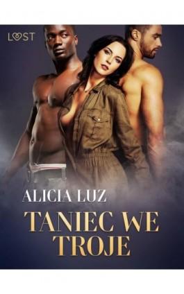 Taniec we troje - opowiadanie erotyczne - Alicia Luz - Ebook - 9788726331707