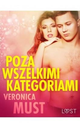 Poza wszelkimi kategoriami - opowiadanie erotyczne - Veronica Must - Ebook - 9788726209907
