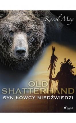 Old Shatterhand: Syn Łowcy Niedźwiedzi - Karol May - Ebook - 9788726427035