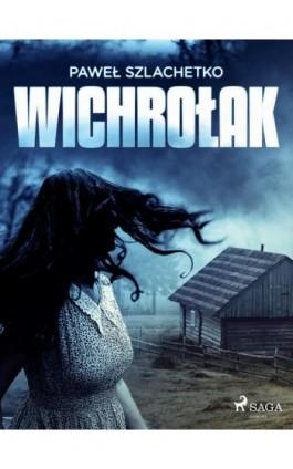 Wichrołak - Paweł Szlachetko - Ebook - 9788726511604