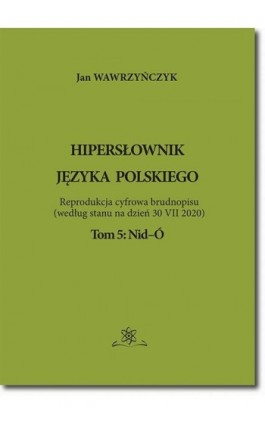 Hipersłownik języka Polskiego Tom 5: Nid-Ó - Jan Wawrzyńczyk - Ebook - 978-83-7798-525-0