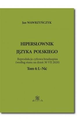 Hipersłownik języka Polskiego Tom 4: L-Nić - Jan Wawrzyńczyk - Ebook - 978-83-7798-524-3