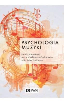 Psychologia muzyki - Maria Chełkowska-Zacharewicz - Ebook - 978-83-01-21350-3
