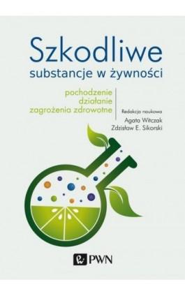 Szkodliwe substancje w żywności - Agata Witczak - Ebook - 978-83-01-21306-0