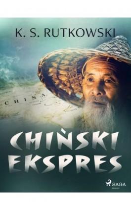 Chiński ekspres - K. S. Rutkowski - Ebook - 9788726626933