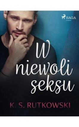 W niewoli seksu - K. S. Rutkowski - Ebook - 9788726626919
