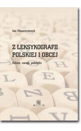 Z leksykografii polskiej i obcej. Szkice, uwagi, polemiki - Jan Wawrzyńczyk - Ebook - 978-83-7798-344-7