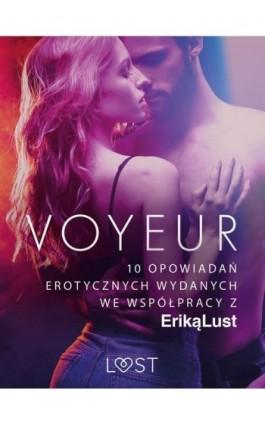 Voyeur – 10 opowiadań erotycznych wydanych we współpracy z Eriką Lust - Praca zbiorowa - Ebook - 9788726536348