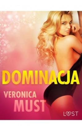Dominacja - opowiadanie erotyczne - Veronica Must - Ebook - 9788726209884